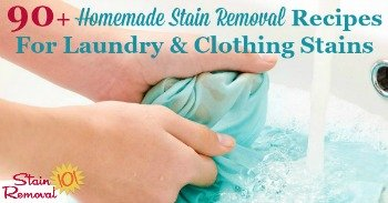 90+ homemade stain removal recipes for laundry and clothing stains