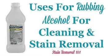 Uses for rubbing alcohol for cleaning and stain removal