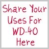 share your uses for WD-40 here