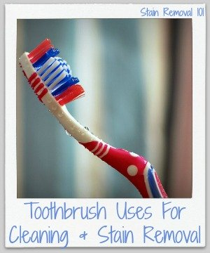 Toothbrush uses for cleaning and stain removal {on Stain Removal 101}
