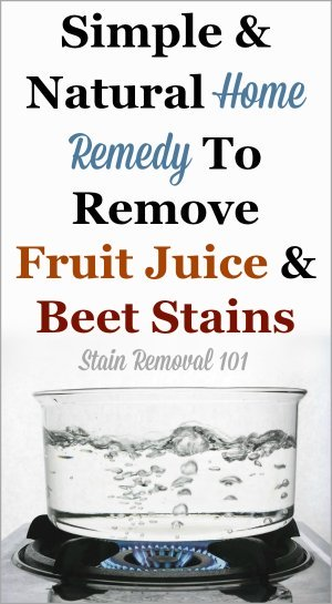 Simple, frugal and natural home remedy for removing fruit juice and beet stains that really works! {on Stain Removal 101}