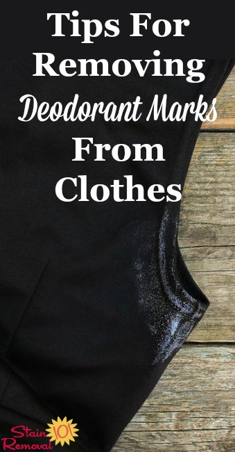 Tips for removing deodorant marks from clothes, using either a purchased or DIY deodorant remover to rub away the marks {on Stain Removal 101} #StainRemoval #DeodorantStainRemoval #DeodorantStains