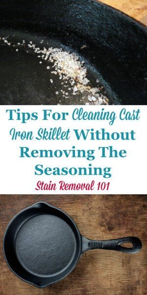 Home remedies and natural methods for cleaning cast iron skillets without removing the seasoning {on Stain Removal 101} #CleaningCastIron #CastIronSkillet #CleaningTips