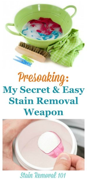 How to use the easy and effective stain removal technique of presoaking to remove lots of stains, even ones you've decided may never come out. It's both simple and works, which is why it's my secret stain removal weapon! {on Stain Removal 101}