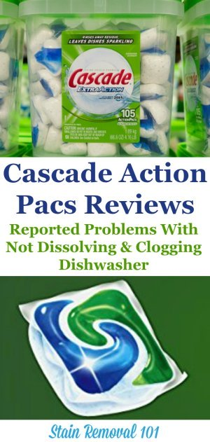 Here are reviews of Cascade Action Pacs dishwasher detergent, with several people reporting that the pacs were not dissolving or were clogging their dishwasher {more information on Stain Removal 101}