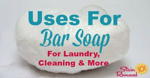 Bar soap uses for cleaning, stain removal and more {on Stain Removal 101}