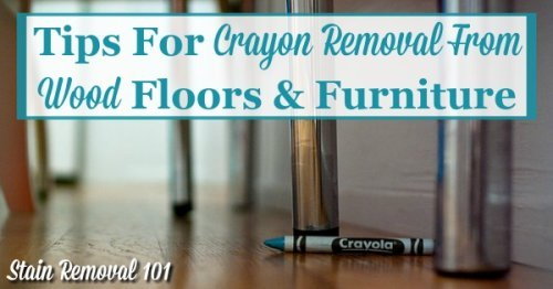 Tips for crayon removal from wood floors and furniture {on Stain Removal 101}