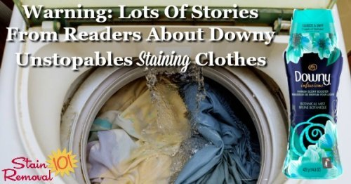 Warning: Lots of stories from readers of Stain Removal 101 about Downy Unstopables causing staining on their laundry