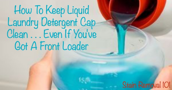 Simple trick to keep your laundry detergent cap clean between washes whether you've got a front loader or top loader {on Stain Removal 101}