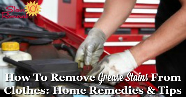 Home remedies for how to remove grease stains (like mechanical and electrical grease, and motor oil) from clothing {on Stain Removal 101} #StainRemoval #RemoveStains #RemovingStains