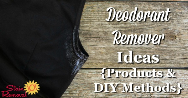 Deodorant remover ideas you can use, including recommended products you can buy or make, to rub away and get rid of deodorant marks on your clothes {on Stain Removal 101}