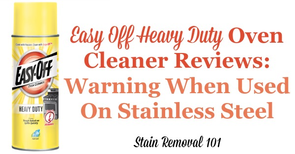 Warnings from many users about what happens when you use Easy Off heavy duty oven cleaner on stainless steel surfaces {on Stain Removal 101}