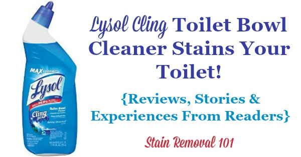 Lysol cling toilet bowl cleaner reviews, including stories and experiences from readers who have discussed how it stains their toilet bowls {on Stain Removal 101}