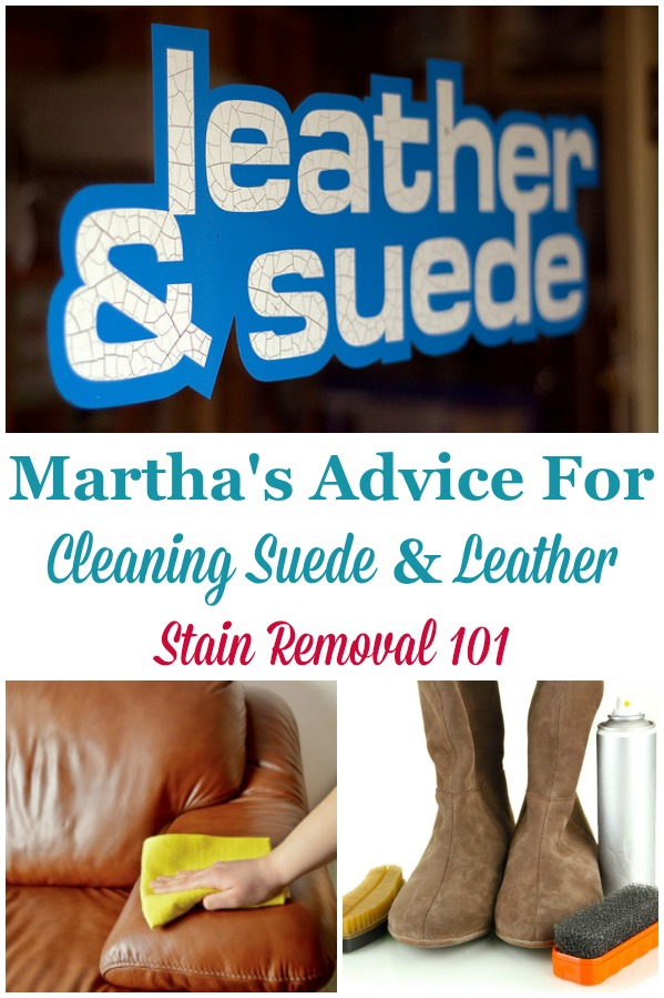 Martha's advice for cleaning suede and leather {on Stain Removal 101} #CleaningSuede #CleaningLeather #LeatherCare