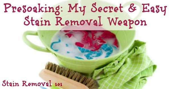 How to use the easy and effective stain removal technique of presoaking to remove lots of stains, even ones you've decided may never come out. It's both simple and works, which is why it's my secret stain removal weapon! {on Stain Removal 101} #StainRemoval #LaundryTips #RemovingStains