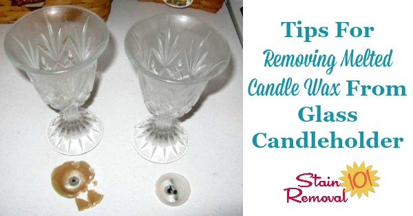 Tips for removing melted candle wax from a glass candleholder {on Stain Removal 101} #CandleWaxRemoval #RemoveCandleWax #RemovingCandleWax
