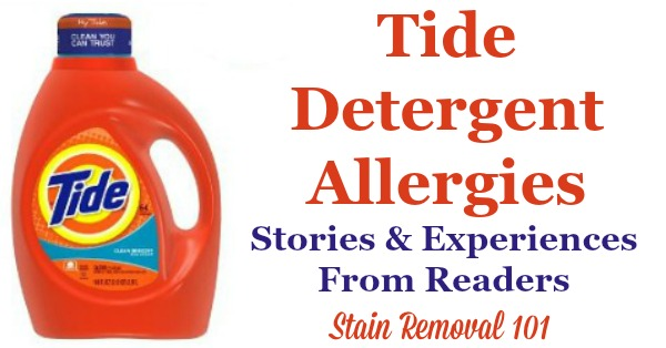 Have you experienced allergies caused by Tide detergent? If you think so, or you know it, check out these experiences and stories from other readers who've also had issues {on Stain Removal 101}