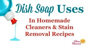 Dish soap uses in homemade cleaners and stain removal solutions
