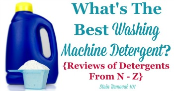 What's the best washing machine detergent? Reviews from N - Z {on Stain Removal 101}